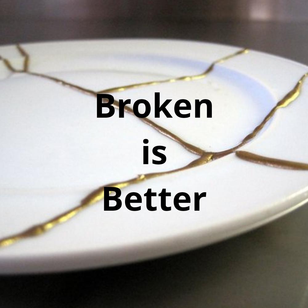 Broken is Better