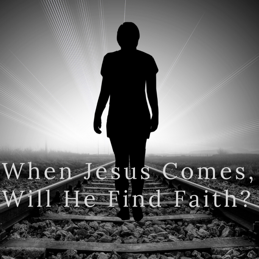 When Jesus Comes, Will He Find Faith