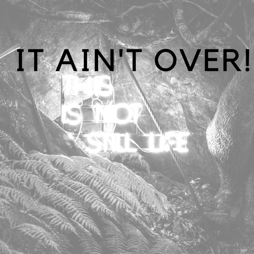 It Ain't Over!